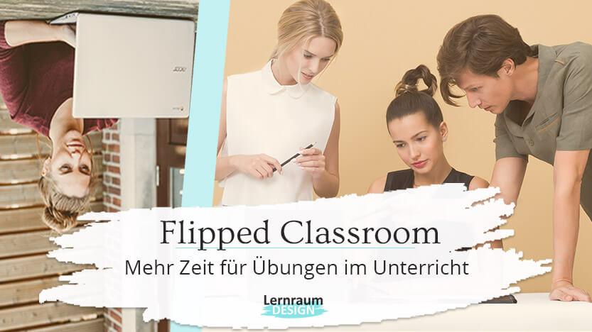 Flipped Classroom: mehr Zeit und bessere Lernerfolge